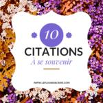 Variation sur un même thème : 10 citations à se souvenir!